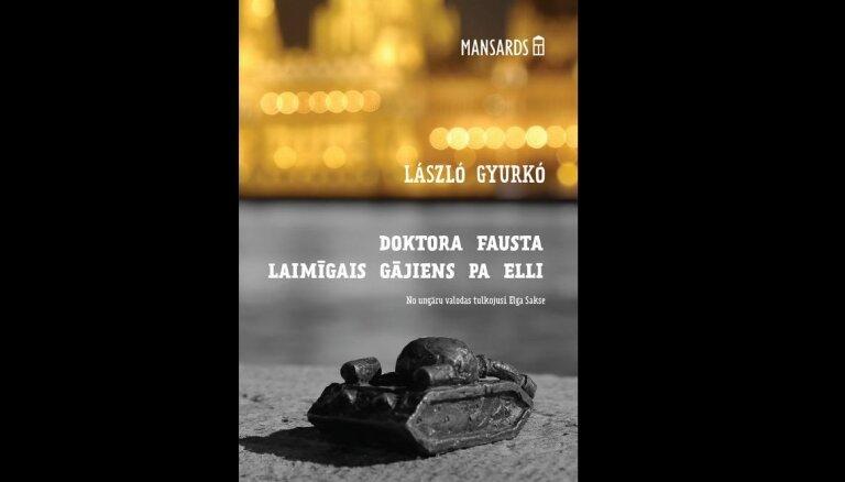 Izdots ungāru rakstnieka Lāslo Ģurko romāns 'Doktora Fausta laimīgais gājiens pa elli'